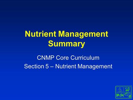 Nutrient Management Summary CNMP Core Curriculum Section 5 – Nutrient Management.