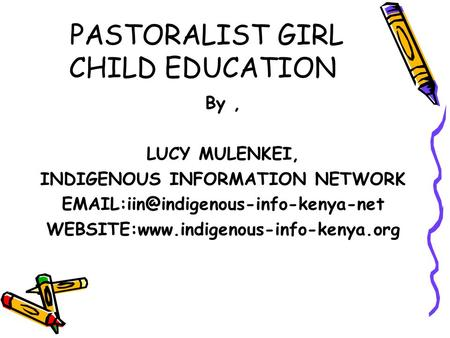 PASTORALIST GIRL CHILD EDUCATION By, LUCY MULENKEI, INDIGENOUS INFORMATION NETWORK WEBSITE:www.indigenous-info-kenya.org.