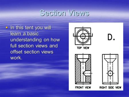 Section Views  In this tent you will learn a basic understanding on how full section views and offset section views work.
