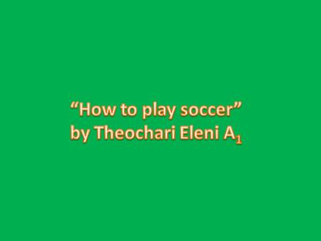 1.Understand the object of the game. The object of the game is to score more goals than the opponent scores. A goal is scored when any part of the ball.