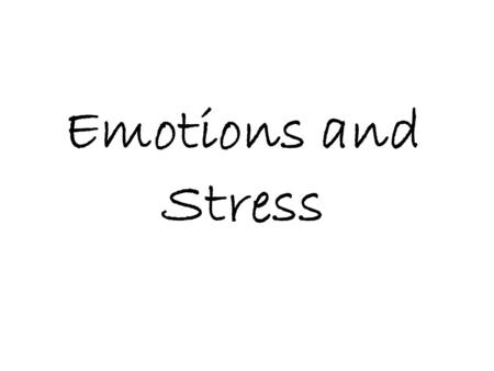 Emotions and Stress. Understanding Your Emotions Emotions – signals that tell your mind and body how to react. Recognizing and acknowledging your emotions.