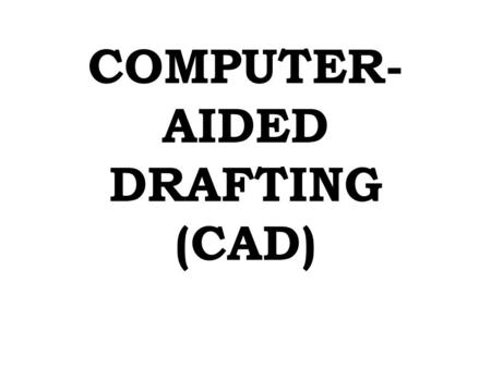 COMPUTER- AIDED DRAFTING (CAD). DRAFTING The process of representing three- dimensional objects in two-dimensions. The language of industry.