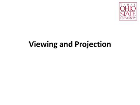 Viewing and Projection. The topics Interior parameters Projection type Field of view Clipping Frustum… Exterior parameters Camera position Camera orientation.