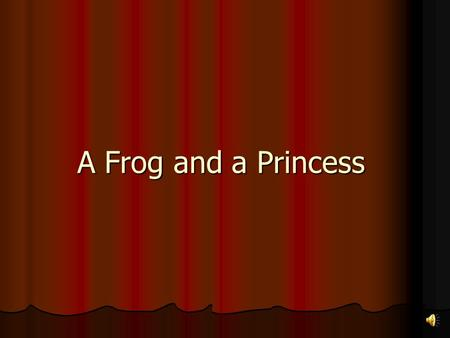 A Frog and a Princess Long, long ago, there lived a lovely Princess in a big palace. Long, long ago, there lived a lovely Princess in a big palace.