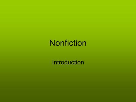 Nonfiction Introduction. What is nonfiction? Nonfiction is any writing that is REAL or based on REAL LIFE EVENTS.