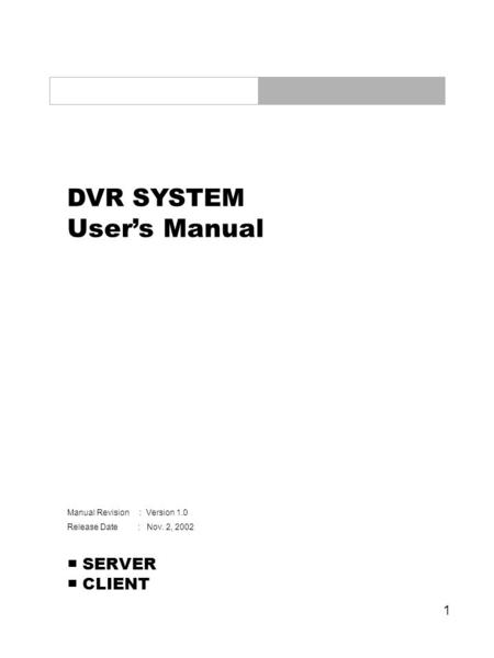 1 DVR SYSTEM User's Manual Manual Revision : Version 1.0 Release Date : Nov. 2, 2002 ■ SERVER ■ CLIENT.
