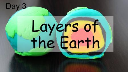 Layers of the Earth Day 3. Click for a short video!