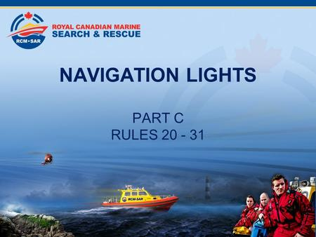 NAVIGATION LIGHTS PART C RULES 20 - 31 2008. Rule 20 - Application.