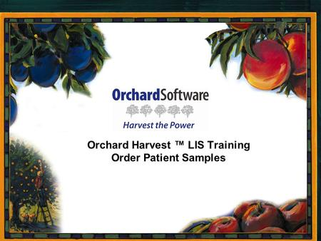 Page 1 Orchard Harvest ™ LIS Training Order Patient Samples.