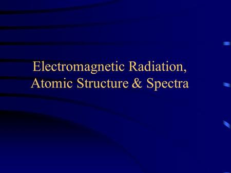 Electromagnetic Radiation, Atomic Structure & Spectra.