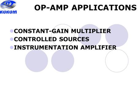 OP-AMP APPLICATIONS CONSTANT-GAIN MULTIPLIER CONTROLLED SOURCES INSTRUMENTATION AMPLIFIER.