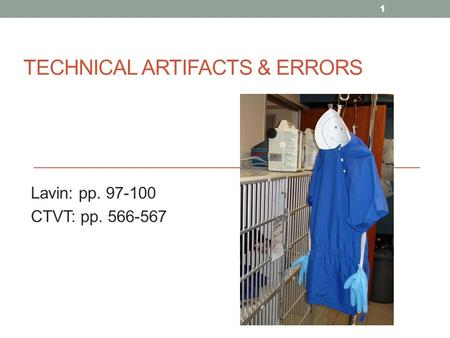 TECHNICAL ARTIFACTS & ERRORS Lavin: pp. 97-100 CTVT: pp. 566-567 1.