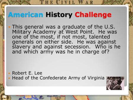 American History Challenge This general was a graduate of the U.S. Military Academy at West Point. He was one of the most, if not most, talented generals.