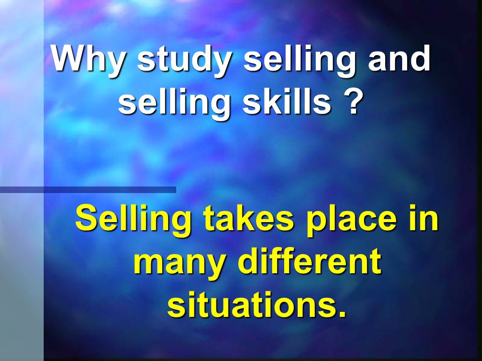 Selling  All successful business people use selling skill especially when trying to get new ideas accepted and put into effect.