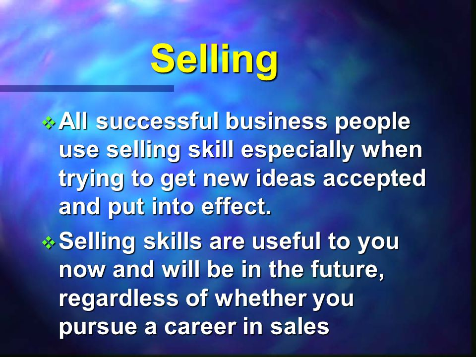 The Purpose of Selling To help people make satisfying buying decisions.