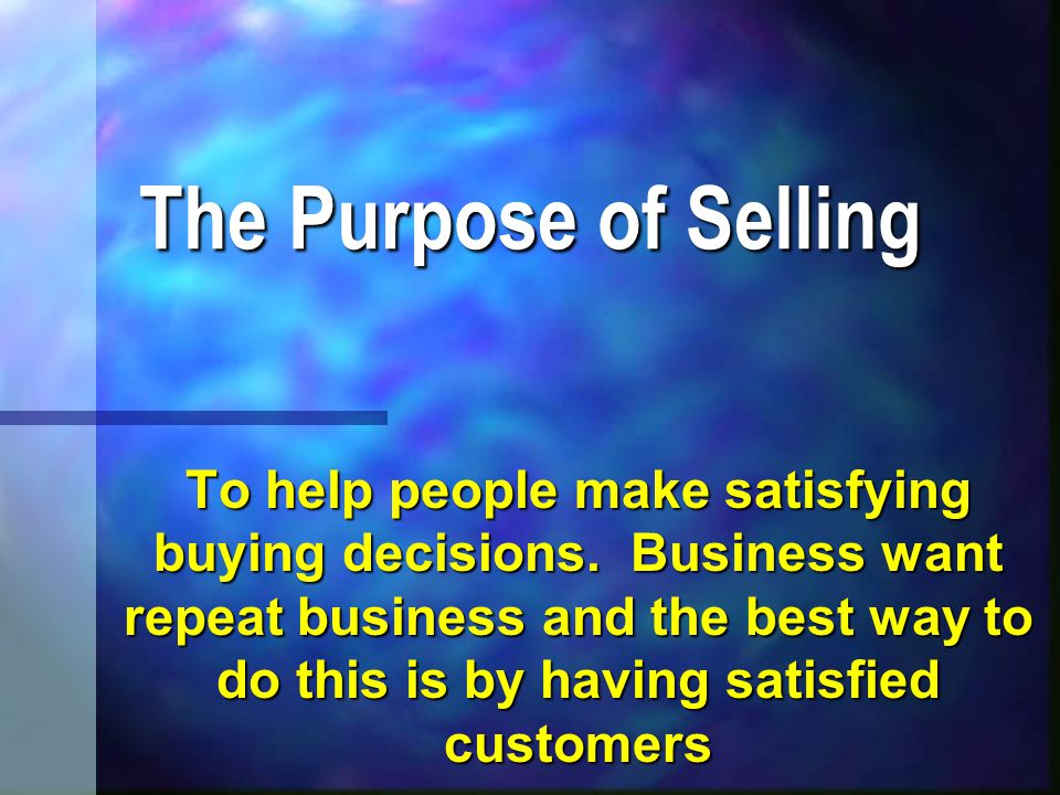 Methods of Selling  Personal Selling – any form of selling that happens one on one between a sales person and a customer.