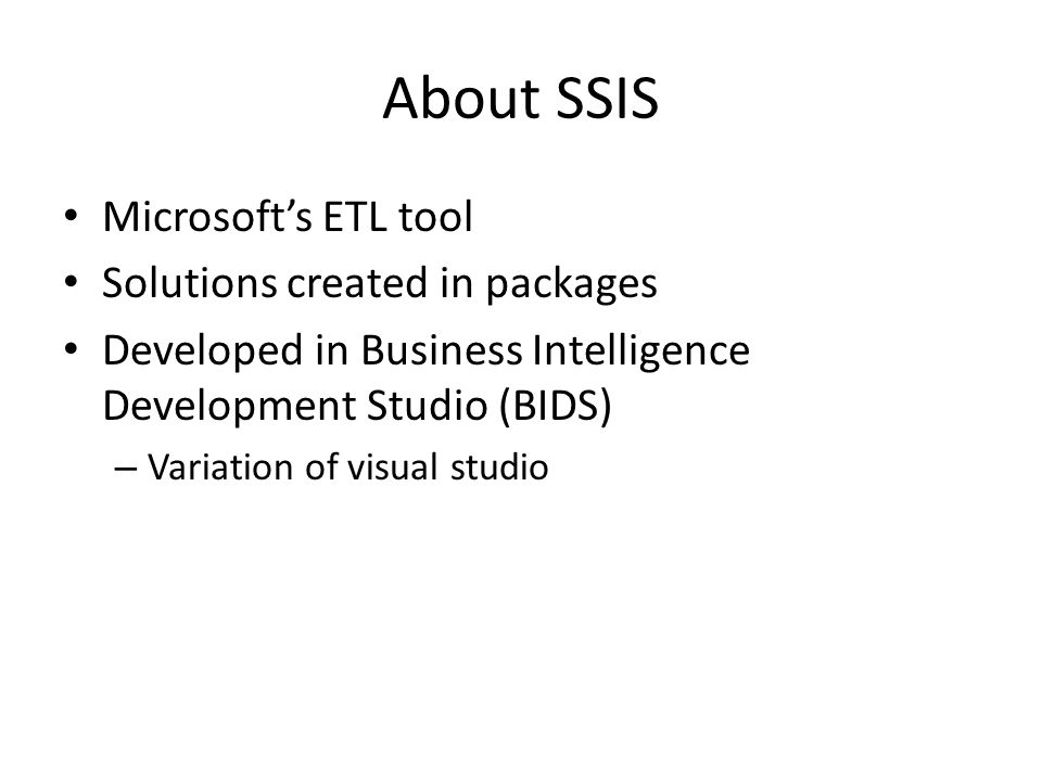 How to create SSIS project within BIDS Click on Start->All Programs->Microsoft SQL Server 2008> SQL server Business Intelligence Studio From the File menu select New->Project In the Project Type, choose Business Intelligence Projects->Integration Services Project Enter name of the project and select storage location Click OK button