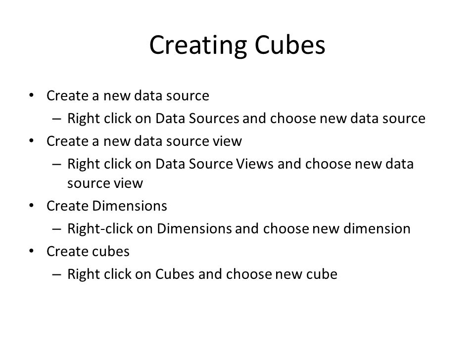 Creating Cubes Once development completed, it is deployed and processed – Deploy=creating cube structure on the server – Process=data calculations, aggregations, etc.