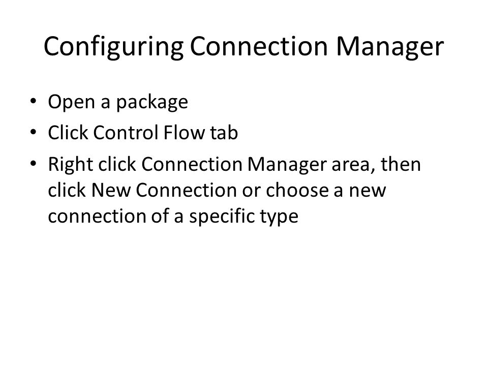 Flat File Connection Manager Configure General, Columns, and Advanced sections Use Preview option to view how you configurations were applied