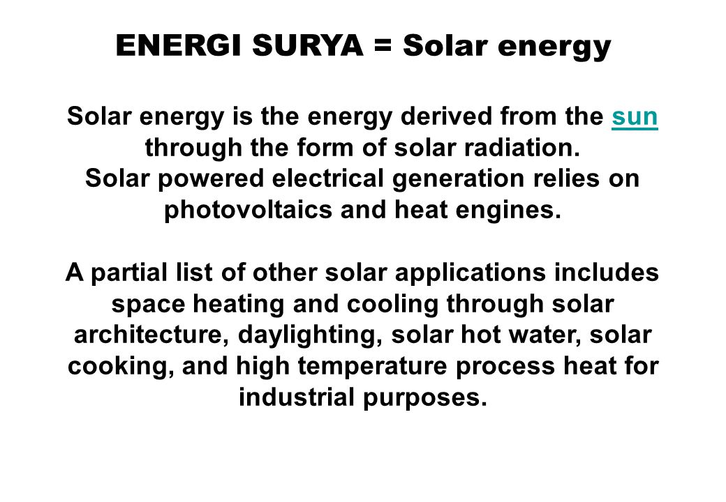 ENERGI SURYA = Solar energy Solar technologies are broadly characterized as either passive solar or active solar depending on the way they capture, convert and distribute solar energy.