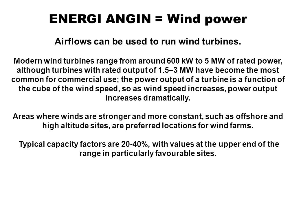 ENERGI ANGIN = Wind power Globally, the long-term technical potential of wind energy is believed to be five times total current global energy production, or 40 times current electricity demand.