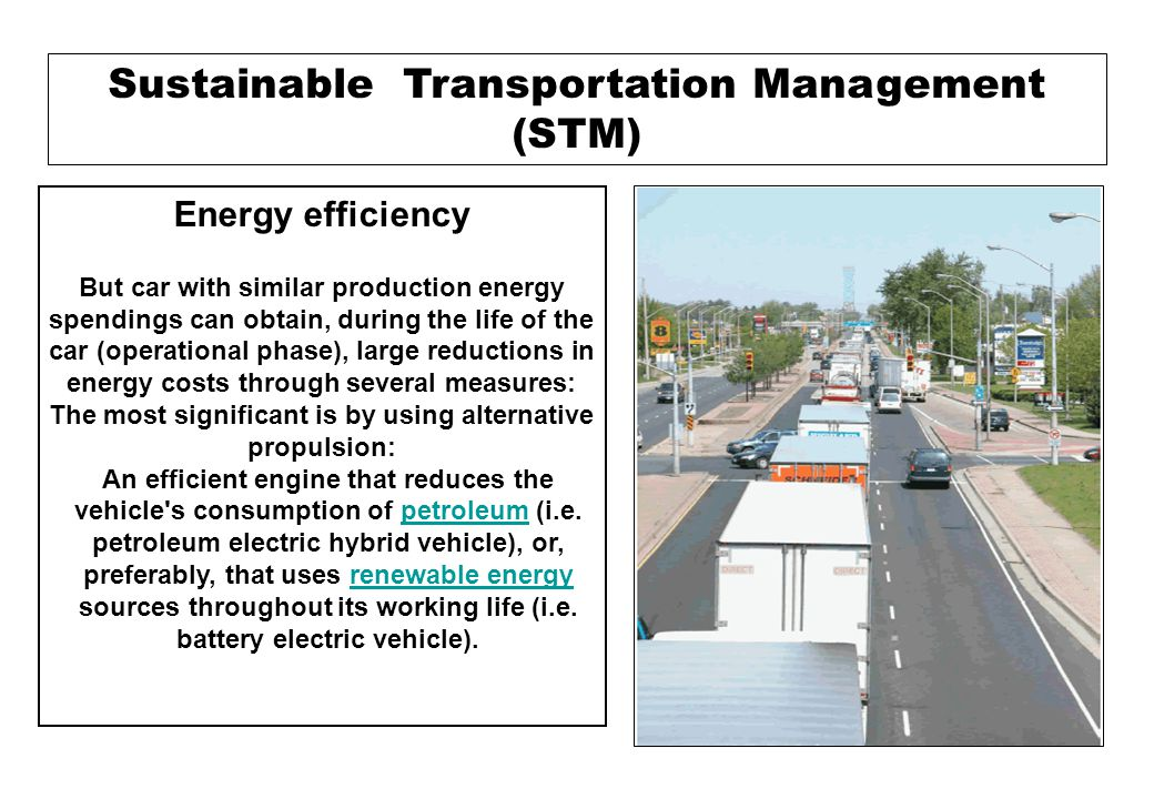 Sustainable Transportation Management (STM) Benefits of green vehicle use Environmental Vehicle emissions contribute to the increasing concentration of gases that are leading to climate change.climate change In order of significance, the principal greenhouse gases associated with road transport are carbon dioxide (CO2), methane (CH4) and nitrous oxide (N2O).