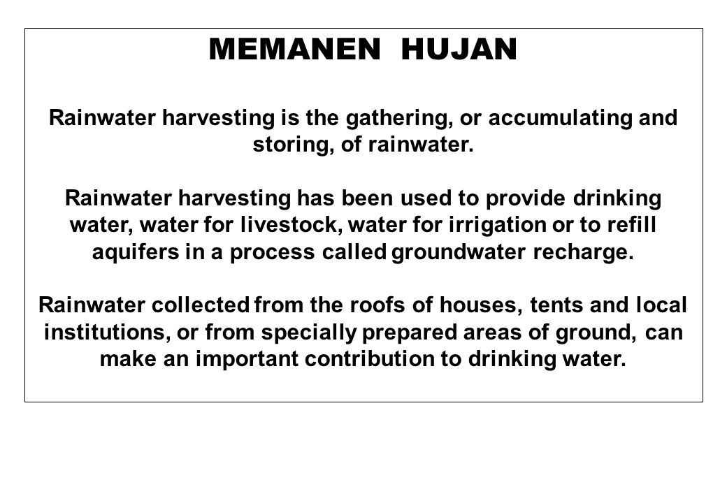 MEMANEN AIR HUJAN In some cases, rainwater may be the only available, or economical, water source.