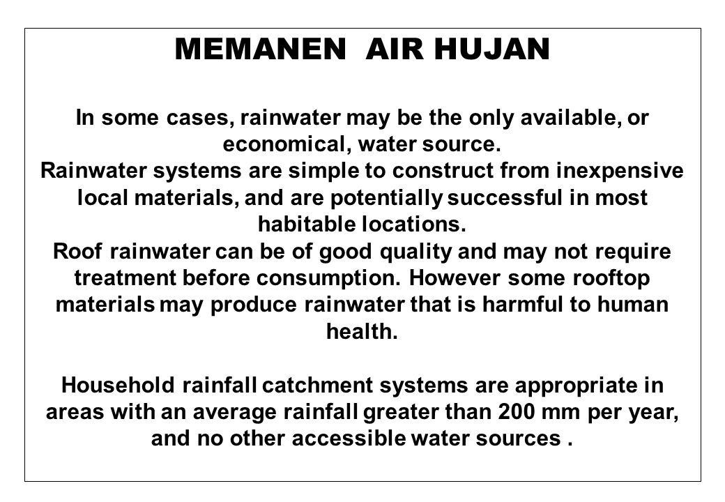 MEMANEN AIR HUJAN There are a number of types of systems to harvest rainwater ranging from very simple to the complex industrial systems.