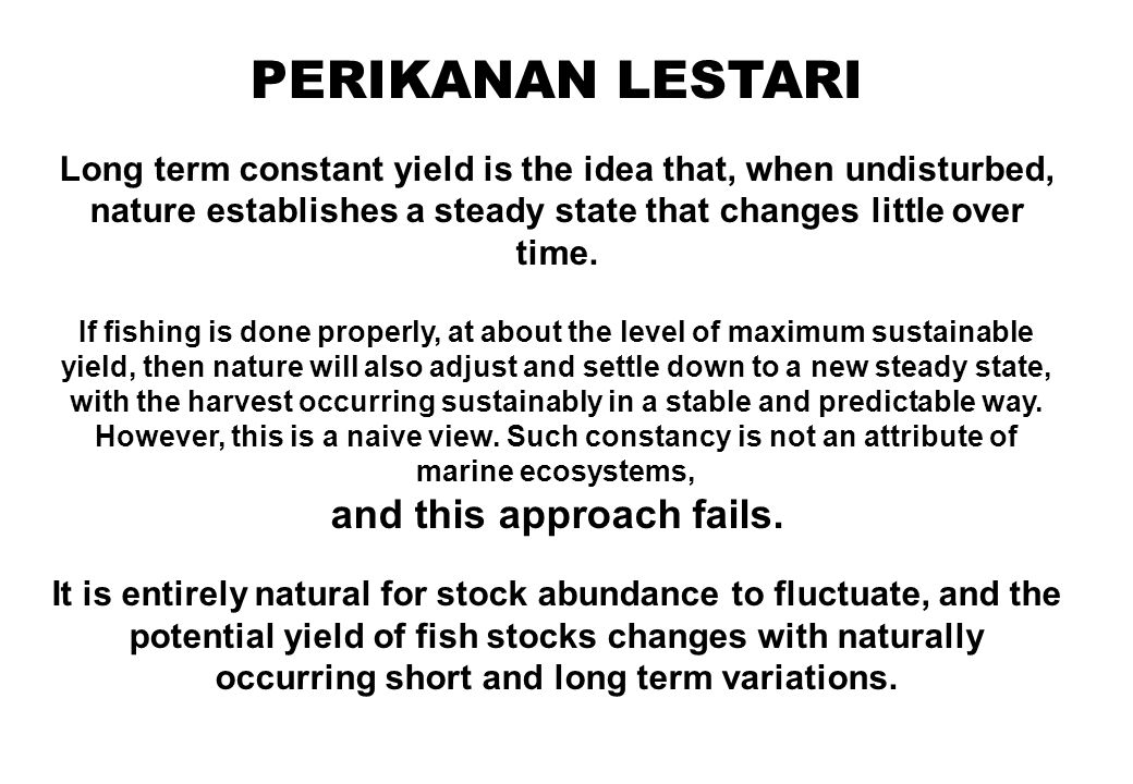 PERIKANAN LESTARI Preserving intergenerational equity acknowledges that natural fluctuations occur, and regards as unsustainable practices which would result in a deterioration of the genetic structure, or habitat loss, or depletion of stock levels to the point where it requires several generations for rebuilding.