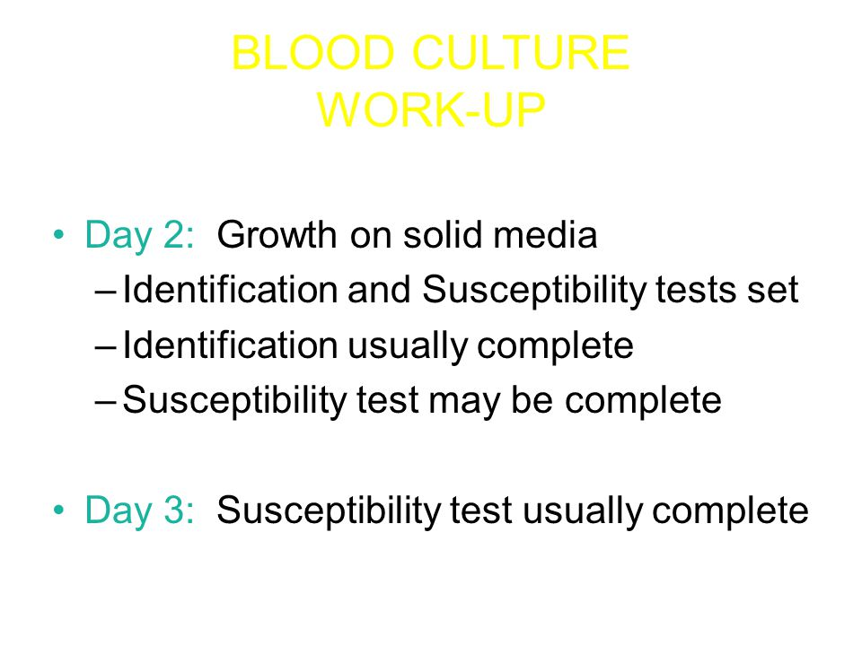 BLOOD CULTURES Cultures held 5 days before being finaled as No growth Most fastidious organisms detected within routine incubation time –Franciscella tularensis –Aggretibacter –Cardiobacterium hominis