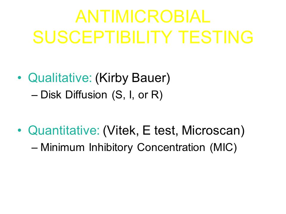 Antimicrobial Susceptibility Reporting MIC value –Based on 2-fold dilution of antibiotic –Antibiotic with lowest number not necessarily best