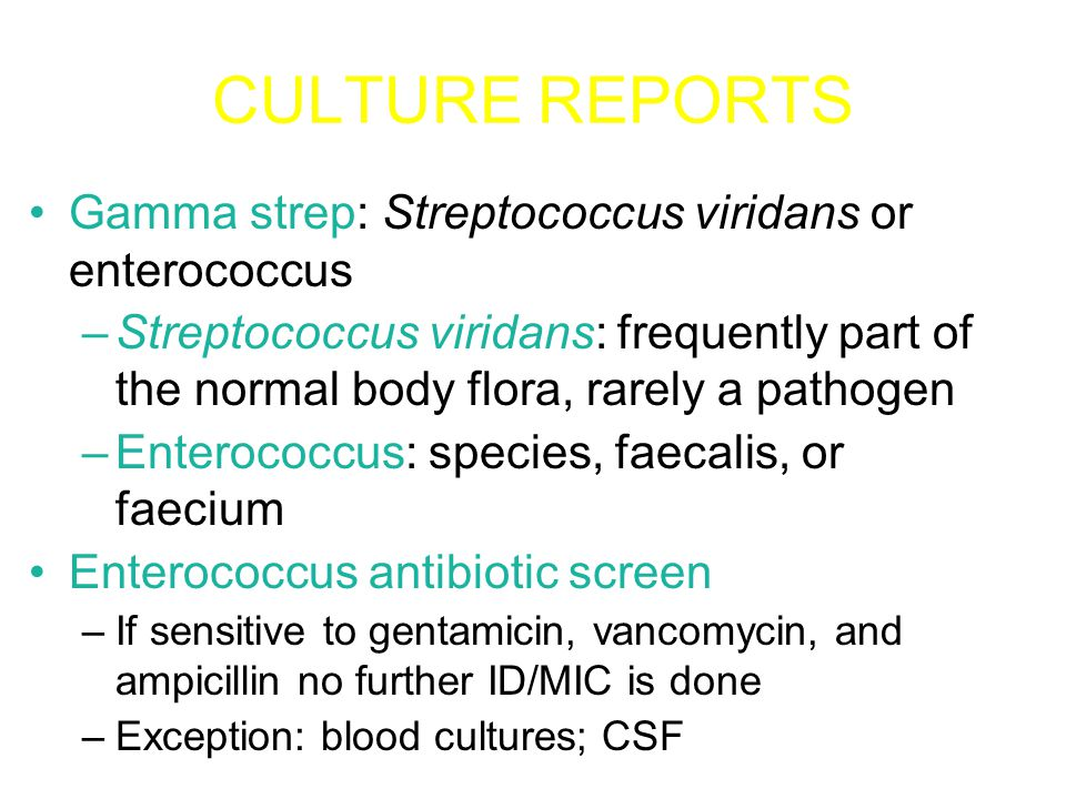 CULTURE REPORTS Sterile sites: blood, tissue, body fluid –Organisms from these sites will be considered likely pathogens Non-sterile sites: gastrointestinal tract, respiratory tract –Organisms from these sites will be evaluated for normal flora and pathogenic flora