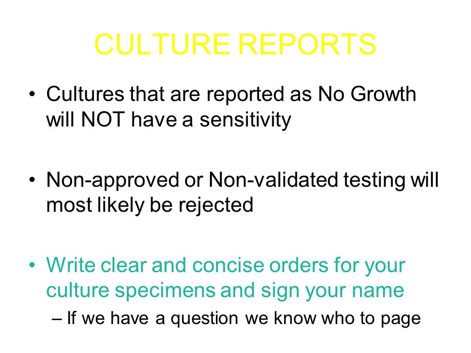 CULTURE REPORTS We call critical results to the nurse taking care of the patient and they notify the physician We will tell you as much as we can as soon as we know