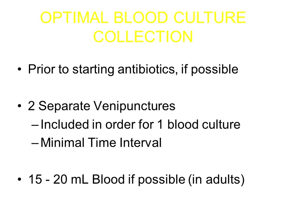 Catheter-Related Bloodstream Infection Obtain one culture through line and one by venipuncture –If only one is positive, may be a contaminant Reported with time to positivity or detection –Infected line should become positive at least 2 hours earlier than venipuncture Same organism