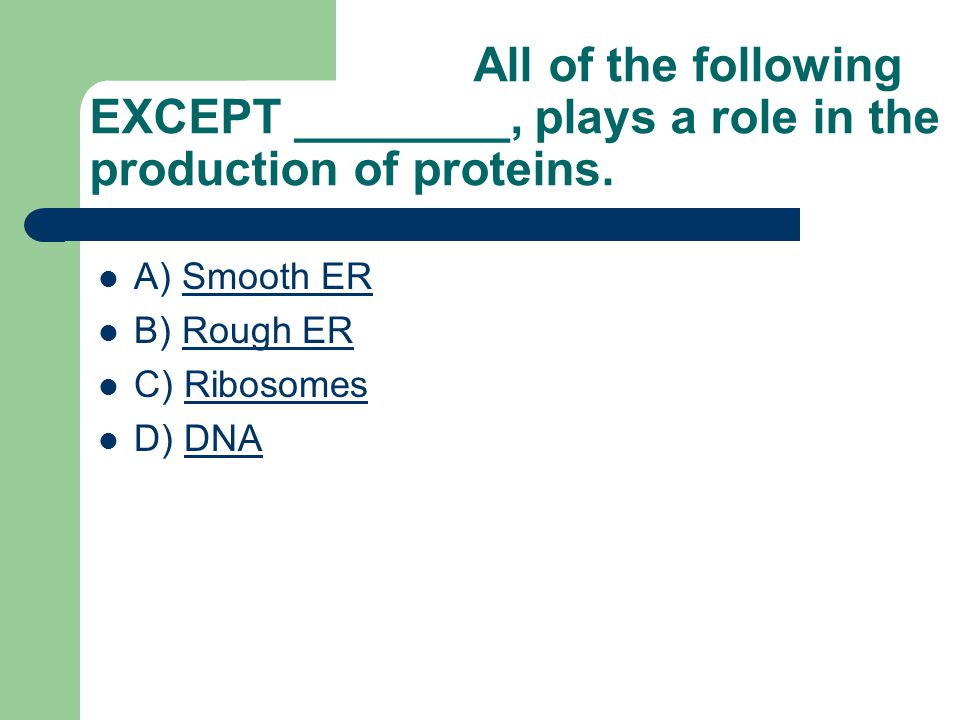 All of the following EXCEPT ________, plays a role in the production of proteins.
