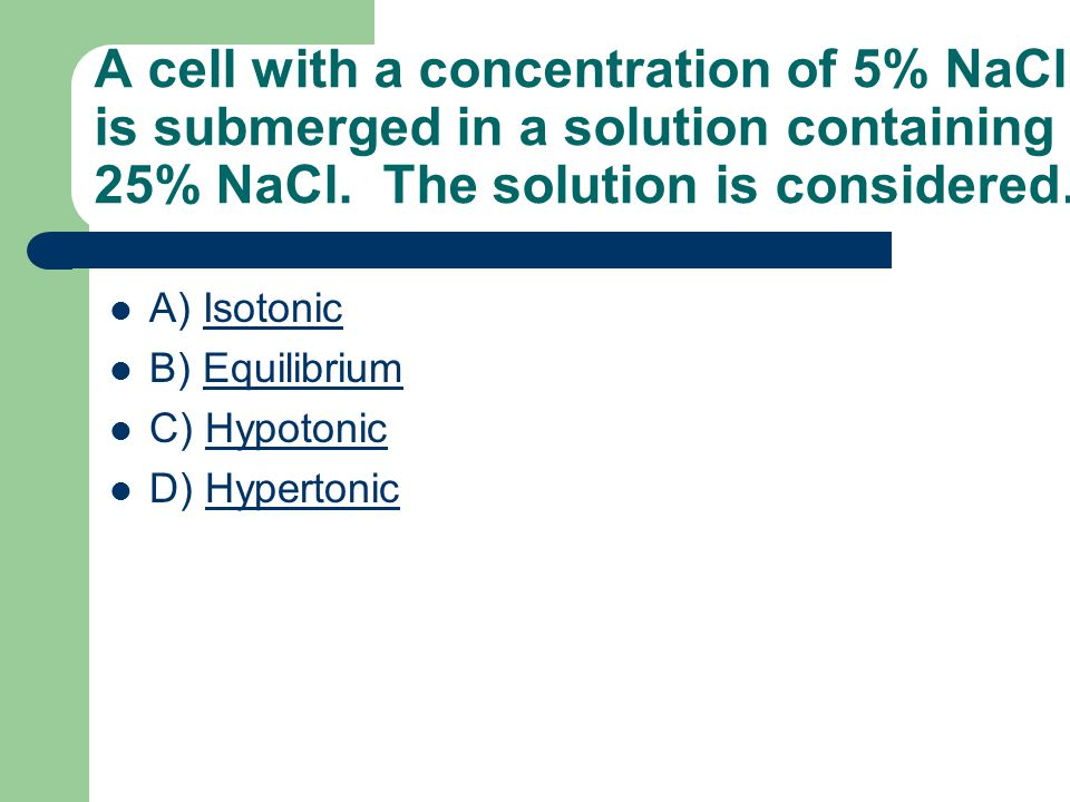 A cell with a concentration of 5% NaCl is submerged in a solution containing 25% NaCl.