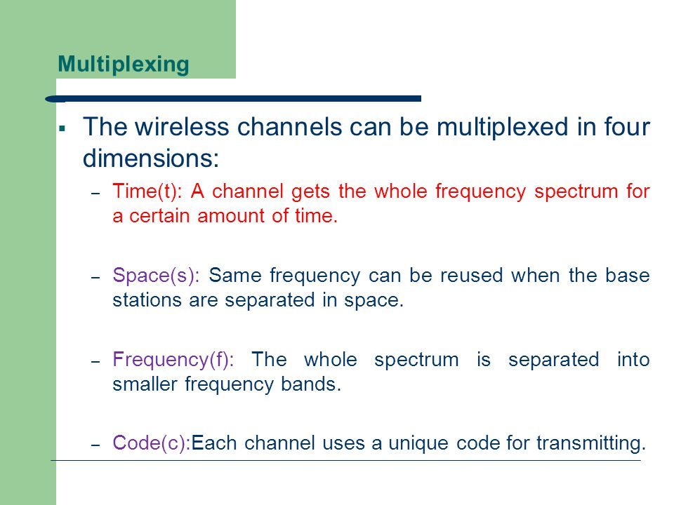 Time Division Multiplex (TDM)  A channel gets the whole frequency spectrum for a certain amount of time.