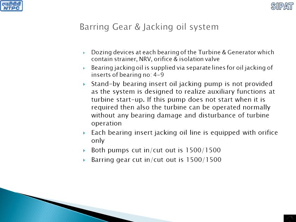 Barring Gear & Jacking oil system  Bearing Insert Oil Jacking Pump is started automatically, if the rotor neck displacement becomes more than 0.1 mm relative to the insert of any of bearings No.
