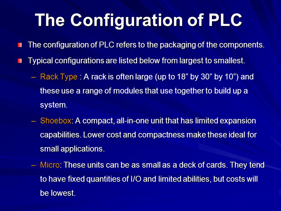Most Basic of PLC Systems In the most basic of PLC systems, a self contained (shoe box) PLC has 2 terminal blocks, one for Inputs and one for Outputs Today, most PLC's in this category are know as Micrologix.