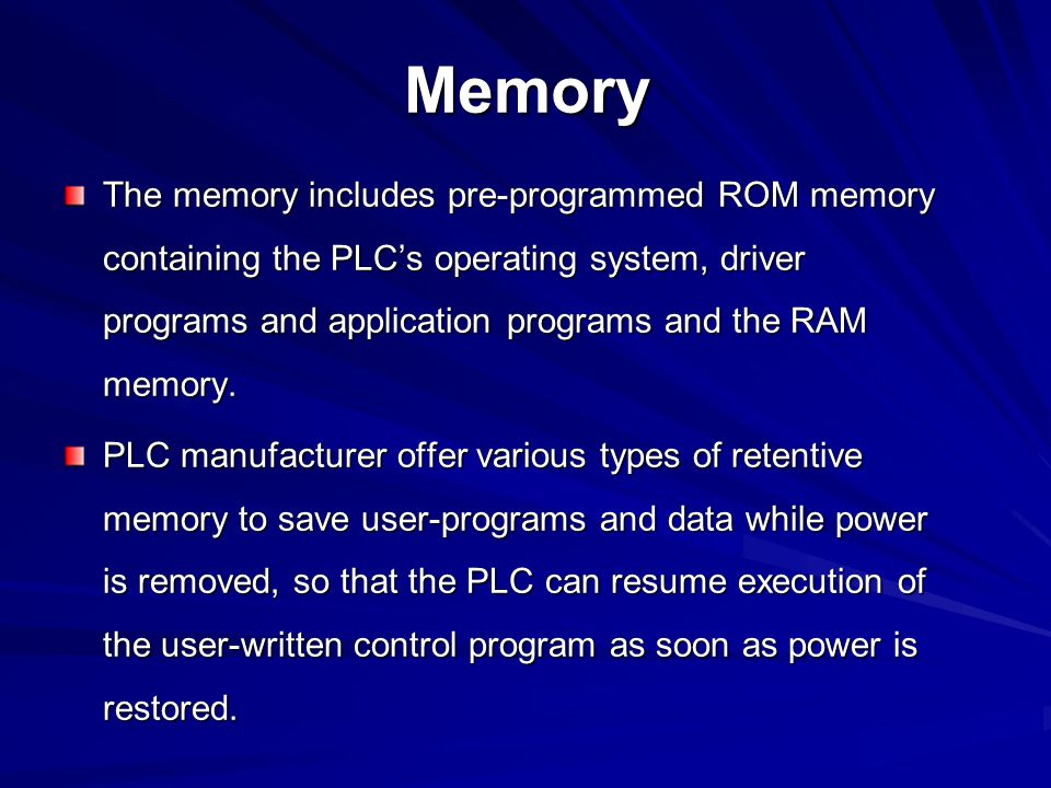 Memory cont'd Many PLCs also offer removable memory modules, which are plugged into the CPU module.