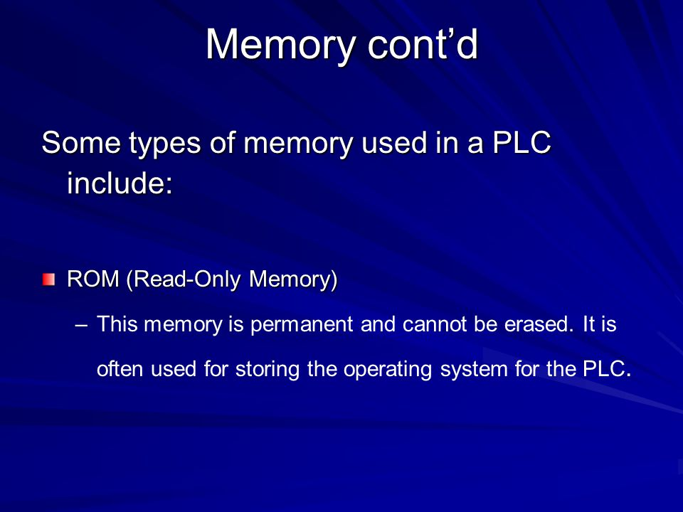 Memory cont'd RAM (Random Access Memory) – –This memory is fast, but it will lose its contents when power is lost, this is known as volatile memory.