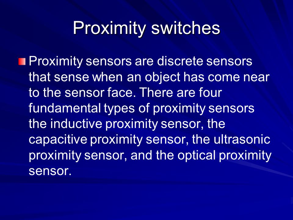 Inductive Proximity Sensor Inductive proximity sensors operate on the principle that the inductance of a coil vary as a metallic (or conductive) object is passed near to it.
