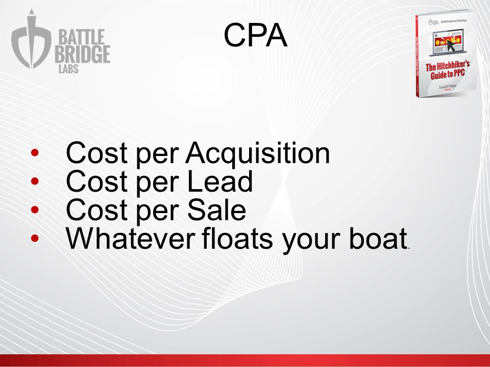 CPA My favorite thing about online advertising is ability to quantify the success or failure of our efforts.