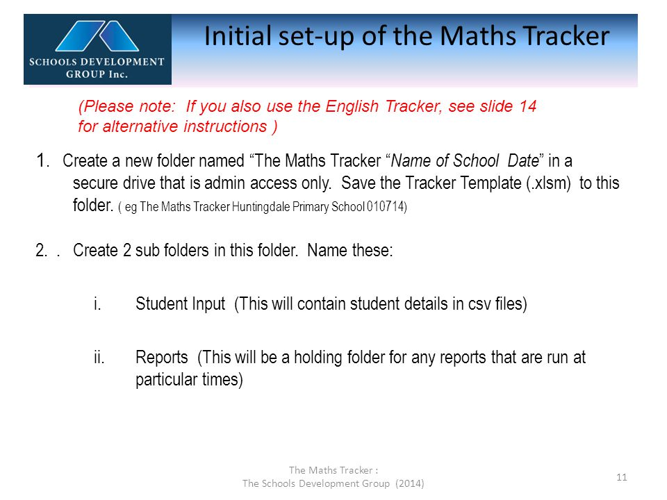 Initial set-up of the Maths Tracker (your admin folder should look like this) The Maths Tracker : The Schools Development Group (2014) 12