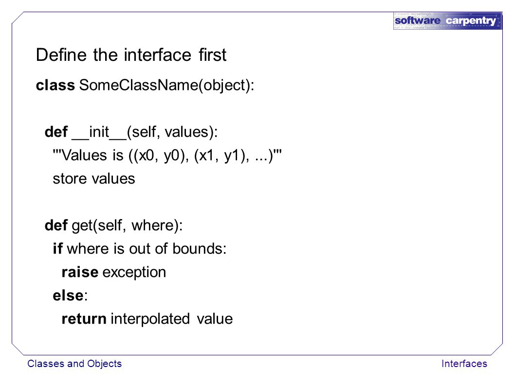 Classes and ObjectsInterfaces First implementation class StepSignal(object): def __init__(self, values): self.values = values[:] # make a copy