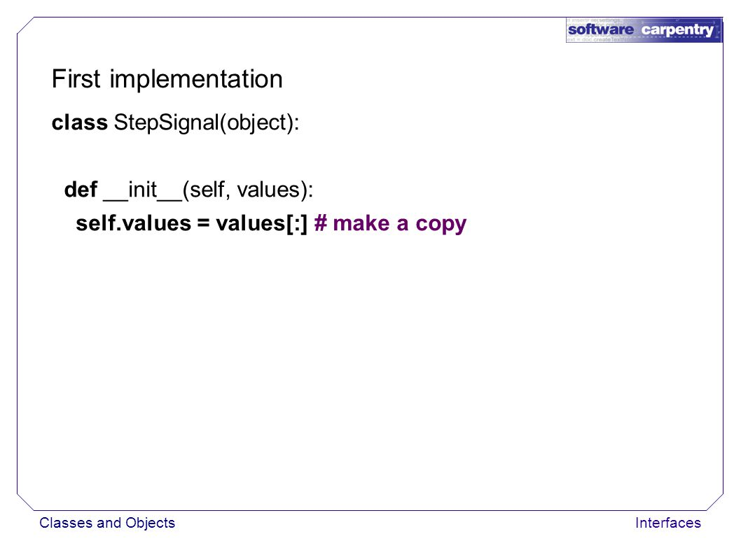 Classes and ObjectsInterfaces First implementation class StepSignal(object):...
