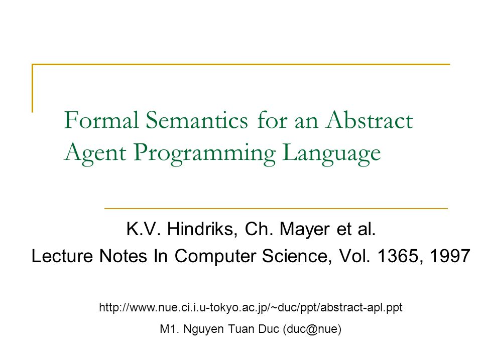 Source Formal Semantics for an Abstract Agent Programming Language Authors: K.V.Hindriks, F.S.