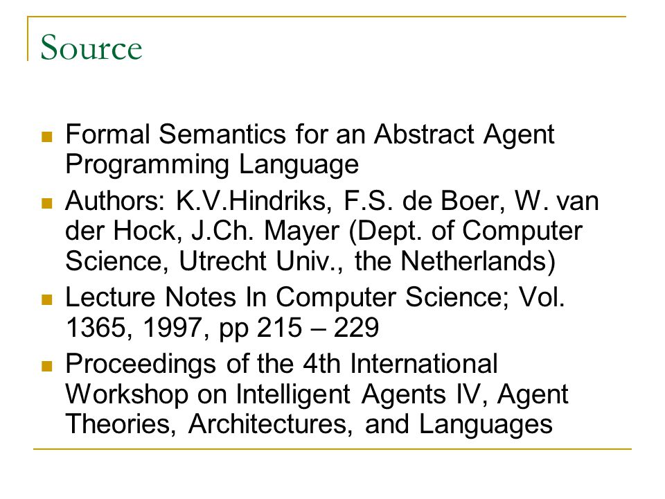 1.Introduction There exist many agent programming languages  AGENT-0, AgentSpeak(L)  Lack a clear and formally defined semantics, difficult to formalize the design, specification and verification Need for an agent programming model based on existing programming concepts  Logic programming, imperative programming  Operational semantics