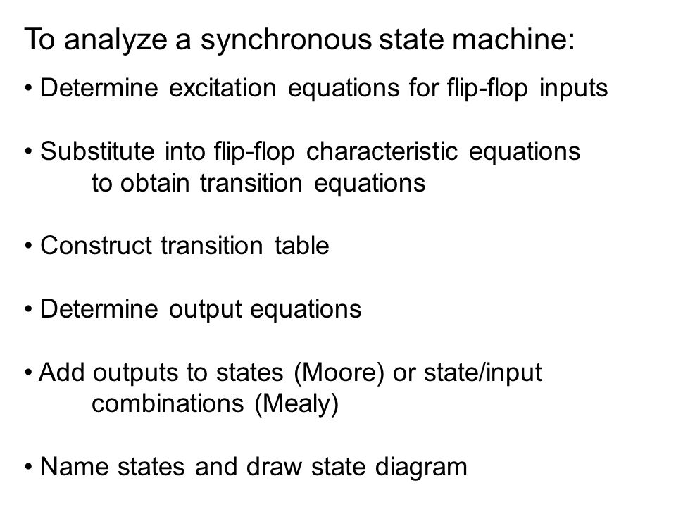 Another example: Q0+ = D0 = Q1'  X + Q0  X' + Q2 Q1+ = D1 = Q2'  Q0  X + Q1  X' + Q2  Q1 Q2+ = D2 = Q2  Q0' + Q0'  X'  Y Z1 = Q2  Q1' + Q0' Z2 = Q2  Q1 + Q2  Q0'