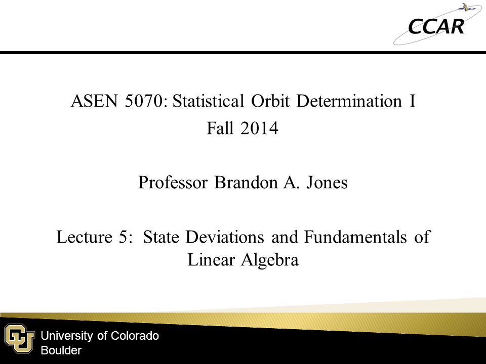 University of Colorado Boulder  Homework 2– Due September 12  Make-up Lecture ◦ Today @ 3pm, here 2